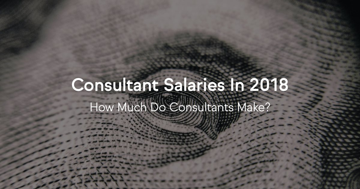 Consultant Salaries In 2019: How Much Do Consultants Make?