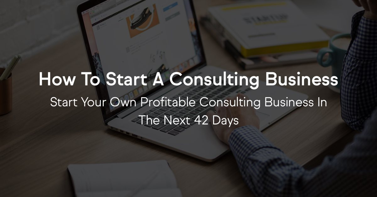 How To Start A Profitable Consulting Business In The Next 42