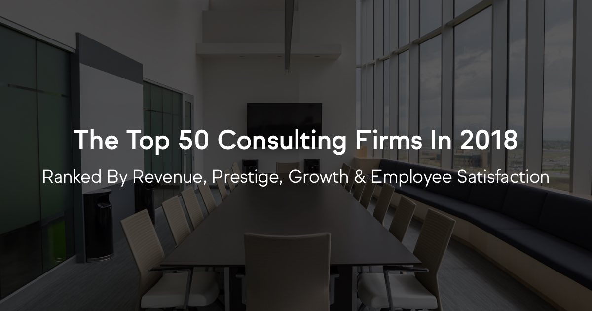 The top 50 consulting firms in 2018 by revenue prestige growth the top 50 consulting firms in 2018 by revenue prestige growth amp employee satisfaction malvernweather Choice Image